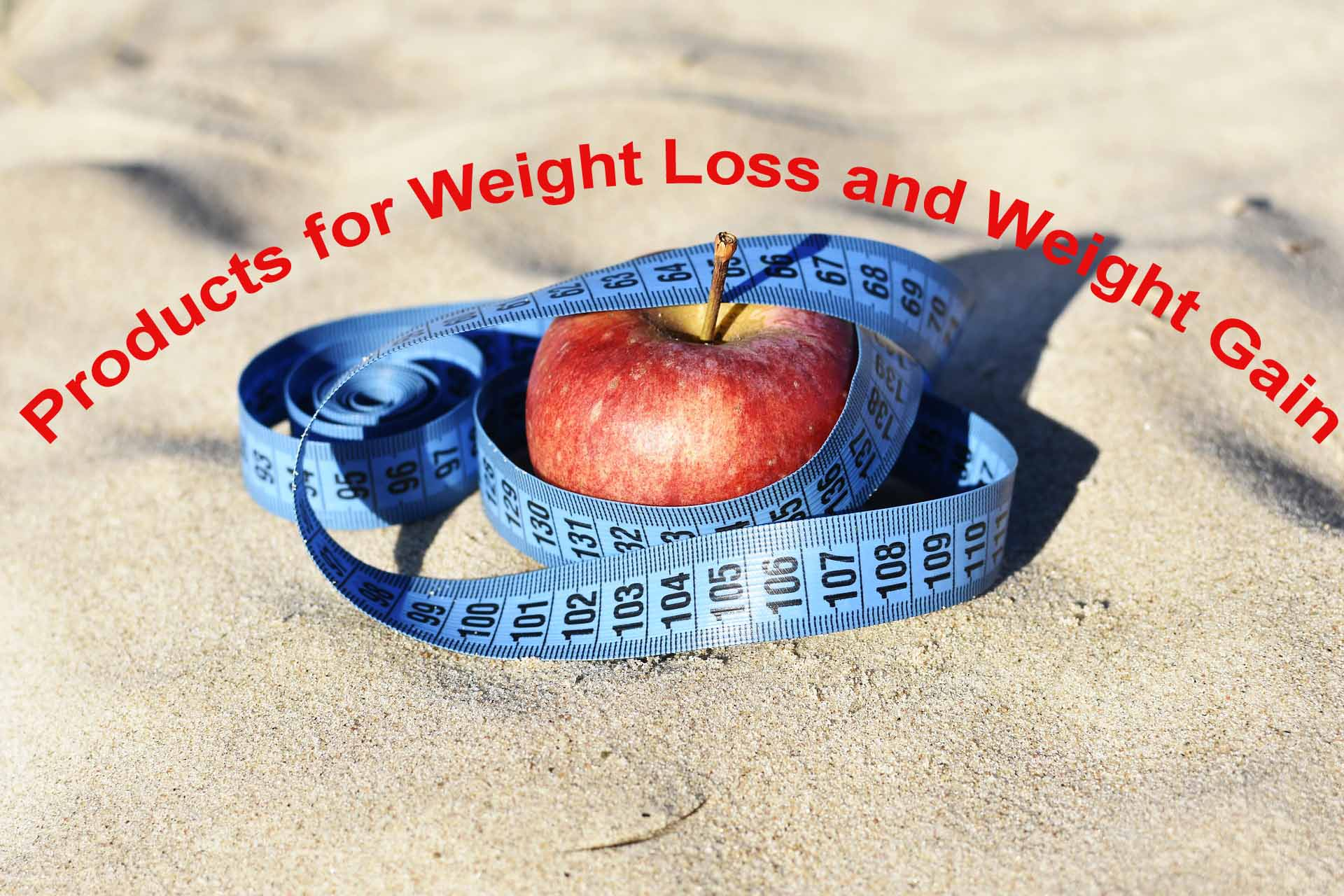 Products for Weight Loss and Weight Gain